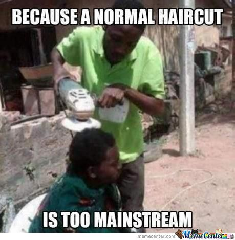 Becouse A Noraml Haircut.....