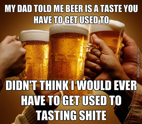 Beer Is Pretty Damned Gross, Tried It A Hell Of A Lot Of Times Too.