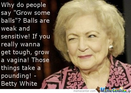 Betty White B**ch!