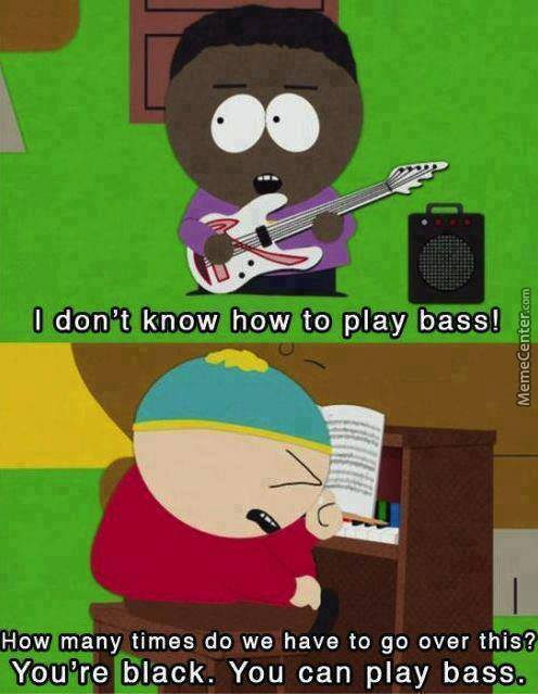 Black People Can Play Bass...because...because.