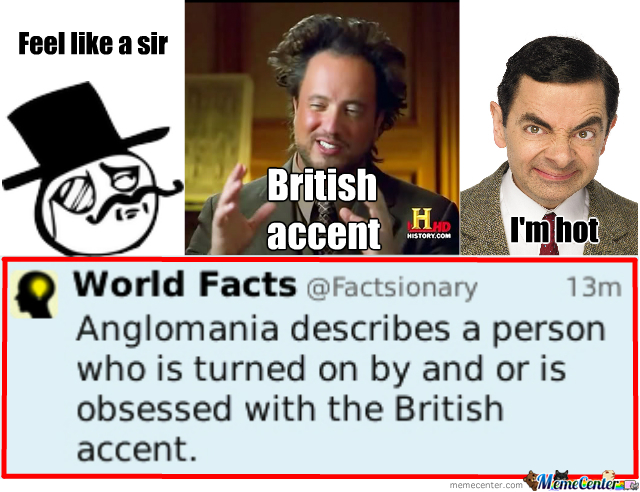 British Accent Is Sexy by recyclebin - Meme Center