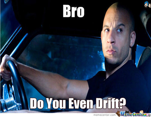 Bro, Do You Even Drift?