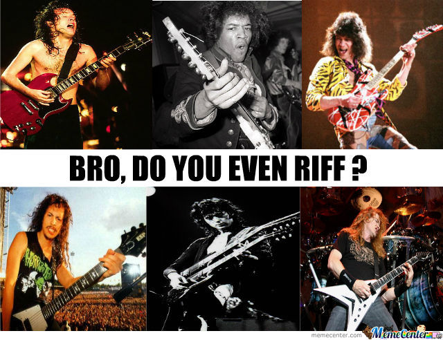 Bro, Do You Even Riff?