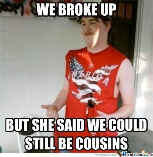 Funny Memes For Cousins : But she said we could still be cousins by shadowgun meme