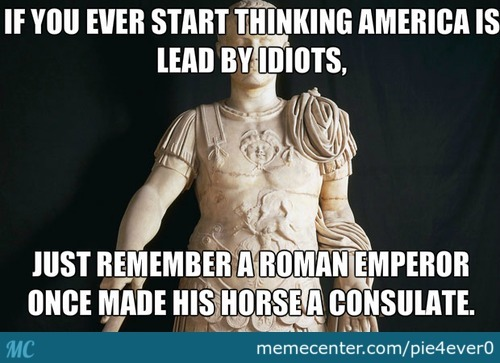 Caligula, Look It Up.