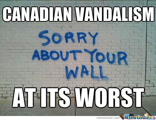 Canadian Vandalism At Its Worst