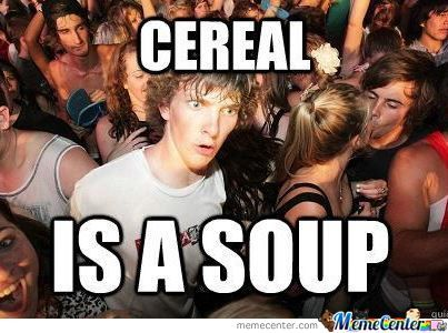 Cereal=Soup