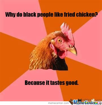 Anti Joke Chicken - Why do black people like fried chicken