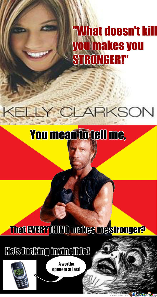 Chuck Norris Makes Everything Weaker.