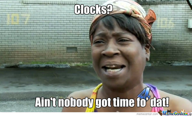 Clocks? Nahh