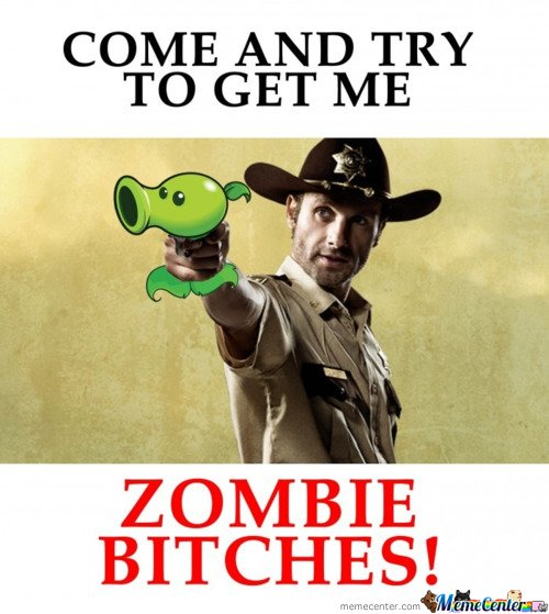 Come and try go get me zombie b****s