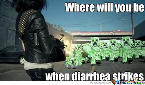 Creeper Diarrhea Striking