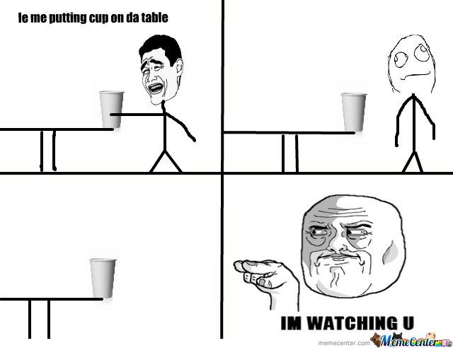 Cup....im Watching U