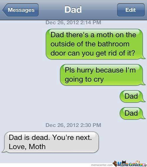 Dad ....there. Is. A. Moth. Halp !!!!