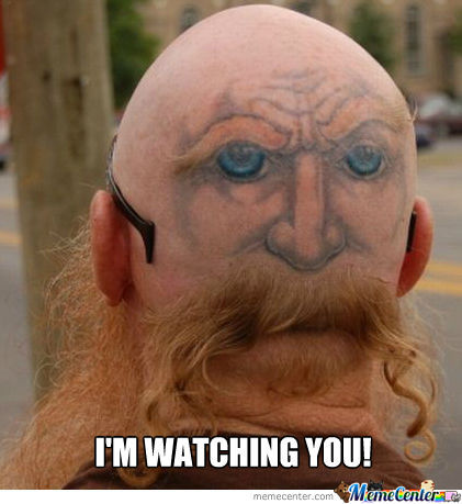 Dat Face Is Watching You!