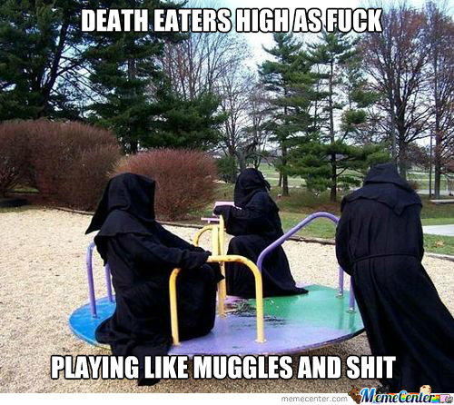 Death Eaters High As F*ck