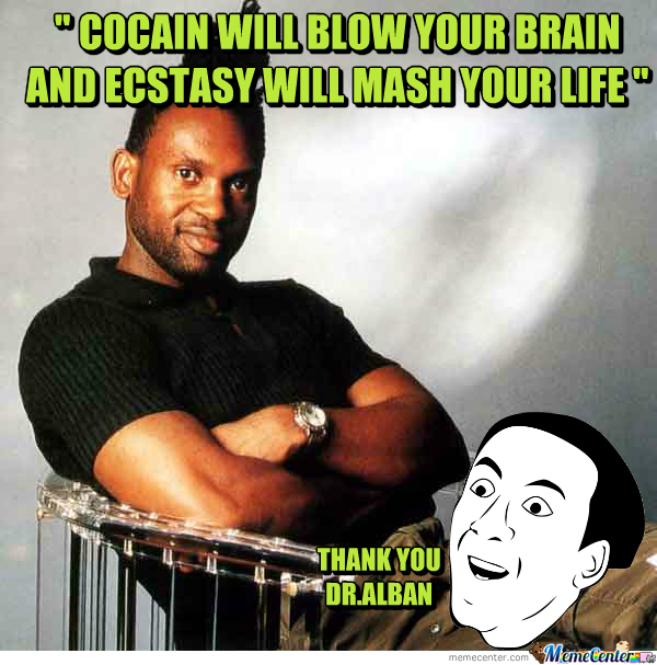 "Dedicated To "" No Coke "" You Don't Say Dr. Alban?"