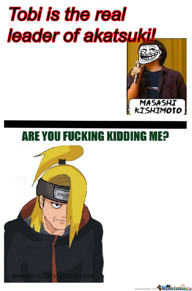 Deidara Had Been Trolled