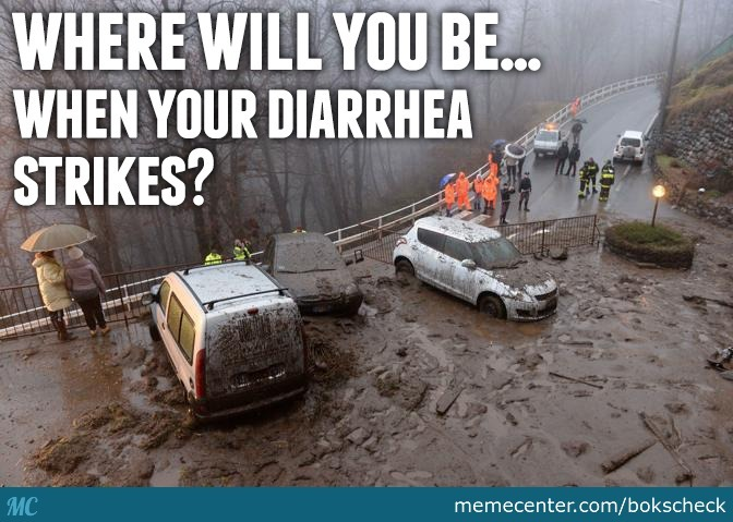 Diarrhea Is A Dangerous Thing