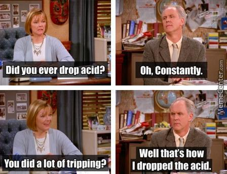 Did You Ever Drop Acid?