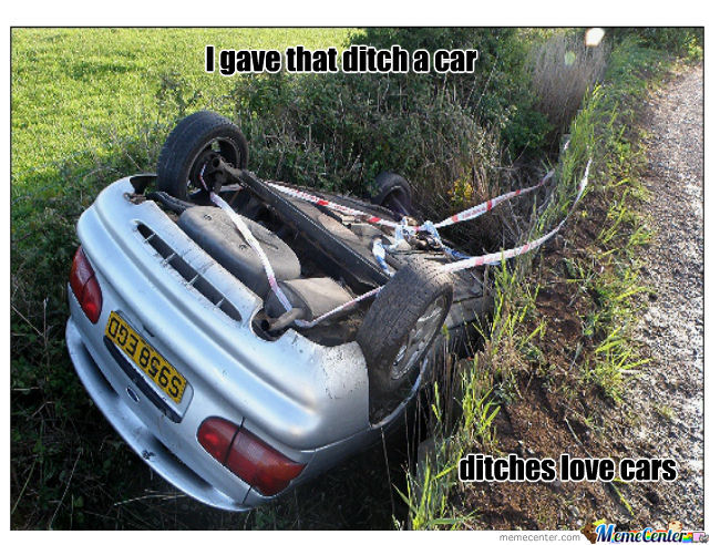 Ditches... Lol