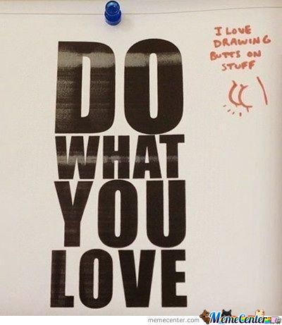 Do What You Love Man