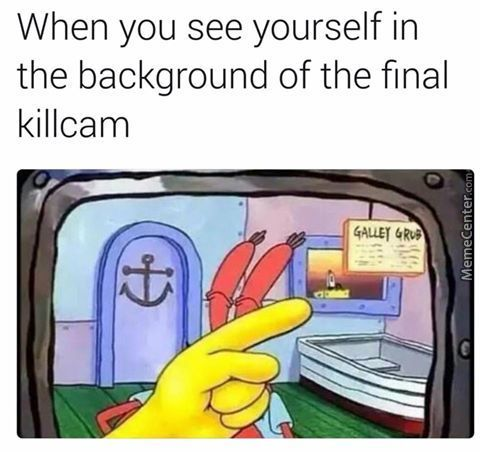 Doesn't Matter If Lose, Still Saw Myself In Kill Cam :d