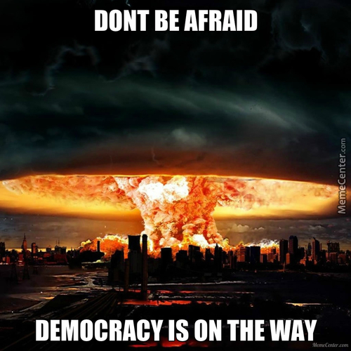 Dont Be Afraid, Democracy Is On The Way