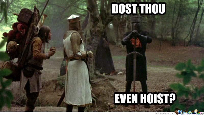 Dost Thou Even Hoist?