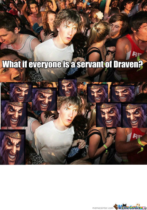 Draven Is Your Friend!