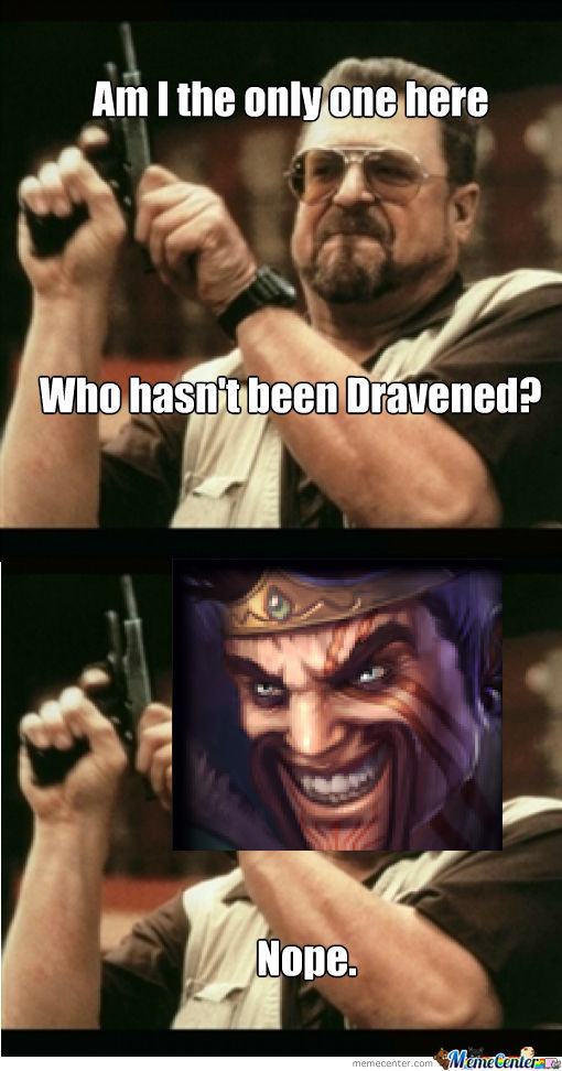 Draven Will Take Over All