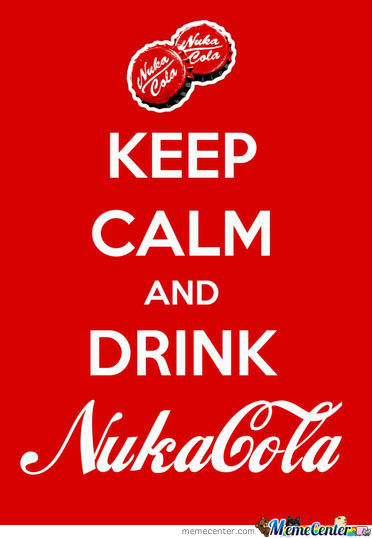 Drink Nuka Cola.