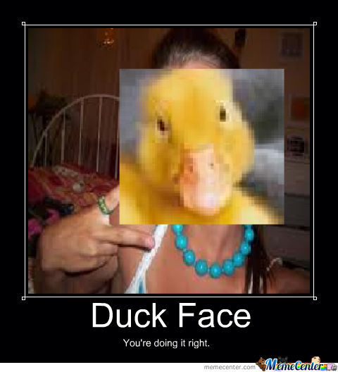 Duck Face You're Doing It Right