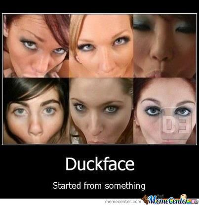 Duckface, Came From Somewhere Right?