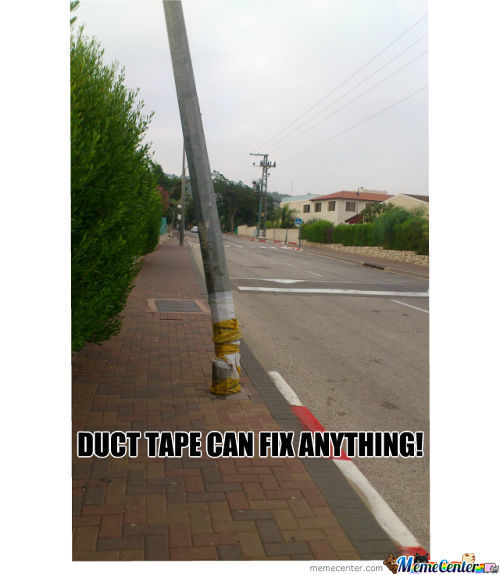 Duct Tape Can Fix Enything