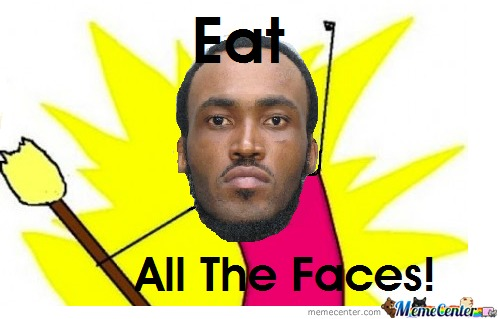 Eat All The Faces