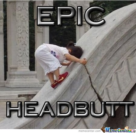 Epic headbutt