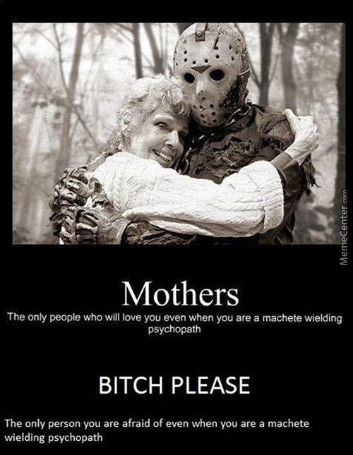 Even Psycopath Are Afarid Of Their Moms! (The Best Demotivational Poster I Have Seen So Far)