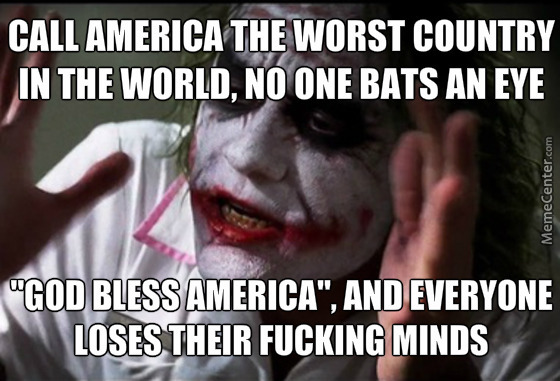Even Tho Muricans' Get A Little Over The Top Butthurt When You Say Something Like That