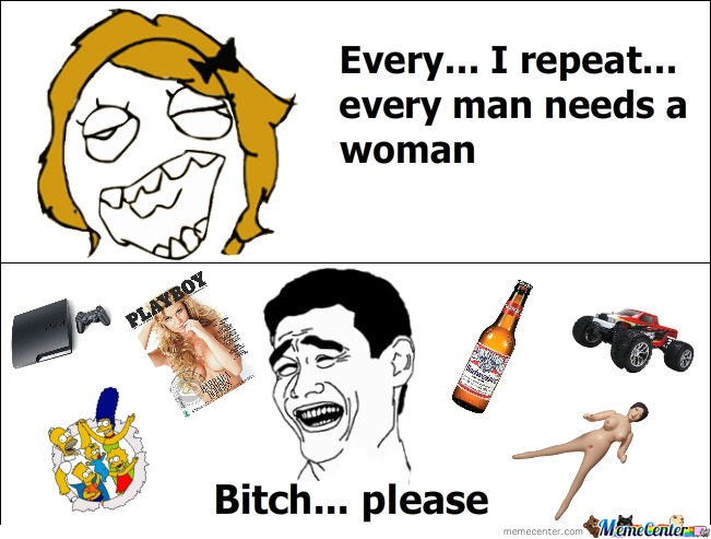 Every Man Needs A Woman - B*ch... Please