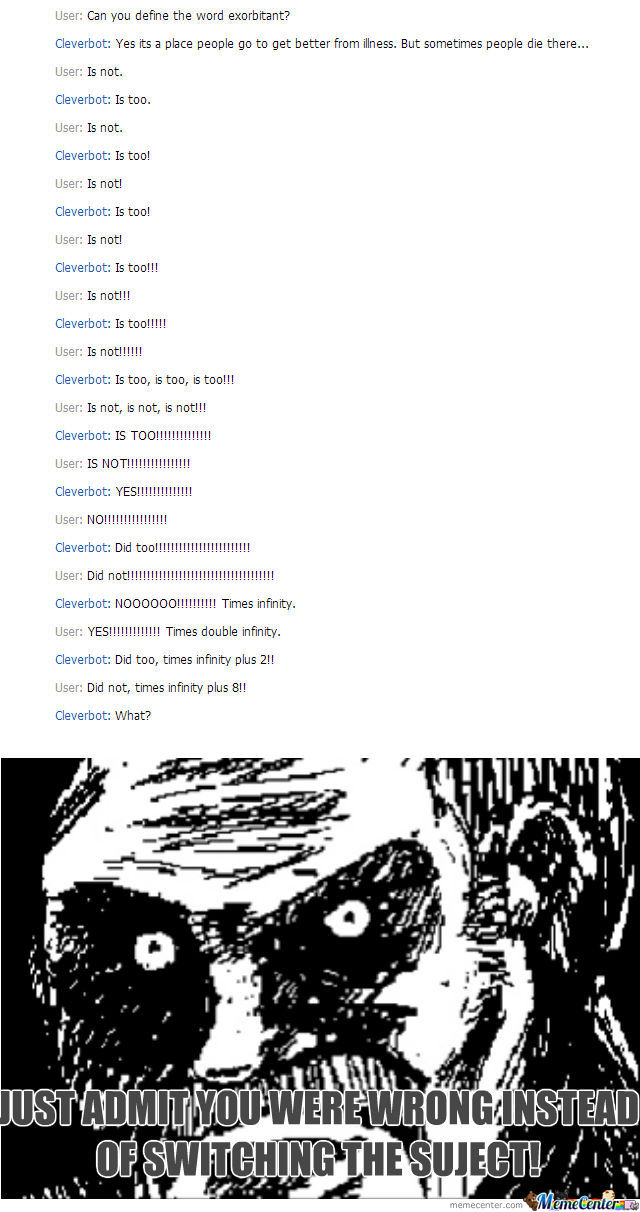 Every Time I Discuss With Cleverbot