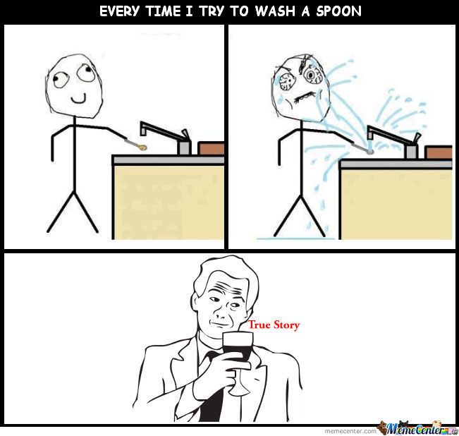 Every Time I Try To Wash A Spoon.