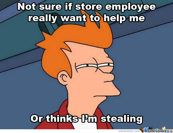 Every Time Staff Approches Me