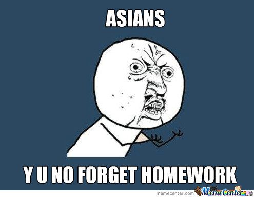 Everyone Forget Homework But Asians