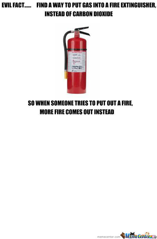 Evil Fact, The Fire Extinguisher