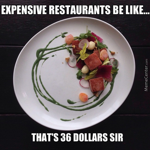 Expensive Restaurants Be Like...