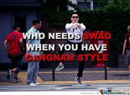 F*ck Swag!, I'll Just Go To Gangnam Style!