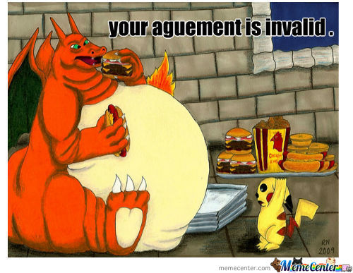 Fat Charizard Could Your Argument Be More Invalid ? No