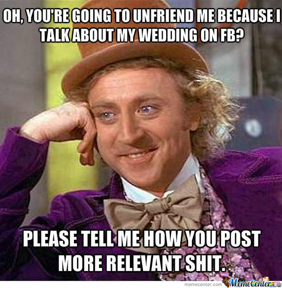 oh, you're going to unfriend me because I talk about my wedding on fb?