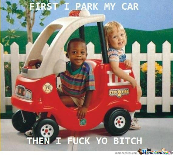 First I Park My Car Then I Fuck Yo Bitch